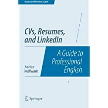 CVs, Resumes, and LinkedIn: A Guide to Professional English (Guides to Professional English) by Adrian Wallwork (2014-06-26)
