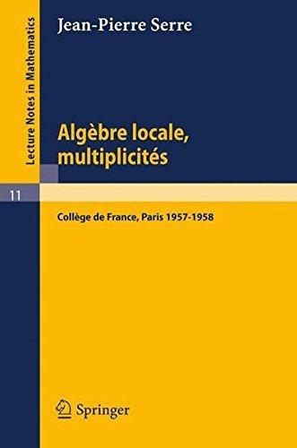 Alg??bre Locale, Multiplicit??s: Cours au Coll??ge de France, 1957 - 1958