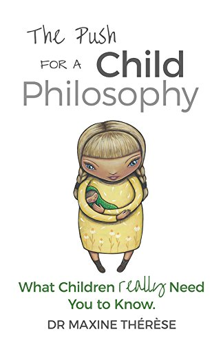 The Push for a Child Philosophy: What Children Really Need You to Know (English Edition)