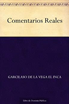 Comentarios Reales de [el Inca, Garcilaso De La Vega]