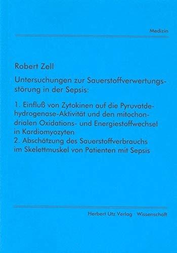 Untersuchungen zur Sauerstoffverwertungsstörung in der Sepsis: 1. Einfluß von Zytokinen auf die Pyruvatdehydrogenase-Aktivität und den mitochondrialen ... von Patienten mit Sepsis (Medizin) - Zell-aktivität
