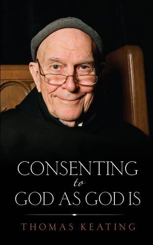 Consenting to God as God is por Thomas Keating O.C.S.O.