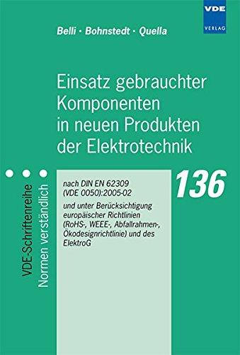 Einsatz gebrauchter Komponenten in neuen Produkten der Elektrotechnik: nach DIN EN 62309 (VDE 0050):2005-02 und unter Berücksichtigung europäischer ... (VDE-Schriftenreihe - Normen verständlich)