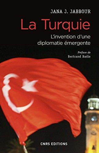 La Turquie - L'invention d'une diplomatie émergente