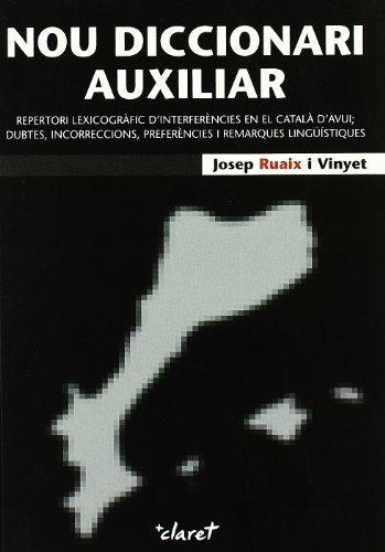 Nou Diccionari Auxiliar: Repertori lexicogràfic d'interferències en el català d'avui; dubtes, incorreccions, preferències i remarques lingüístiques (CLARET) por Josep Ruaix I Vinyet