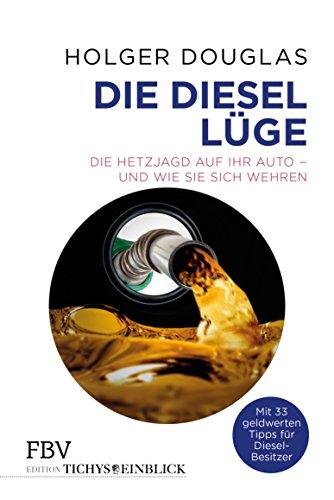 Die Diesel-Lüge: Die Hetzjagd auf Ihr Auto - und wie Sie sich wehren