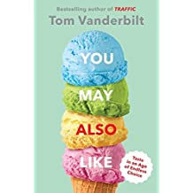 You May Also Like: Taste in an Age of Endless Choice by Tom Vanderbilt (2016-06-30)