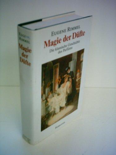Magie der Düfte. Die klassische Geschichte des Parfüms. -