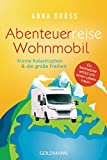 Abenteuerreise Wohnmobil: Kleine Katastrophen & die große Freiheit - Ein Rentnerpaar erfüllt sich seinen Lebenstraum - Anna Dross