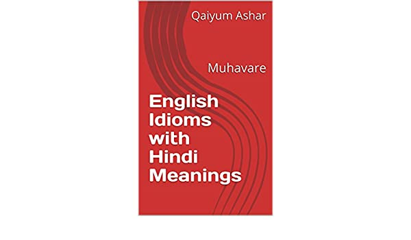 English Idioms with Hindi Meanings: Muhavare (0001 Book 1