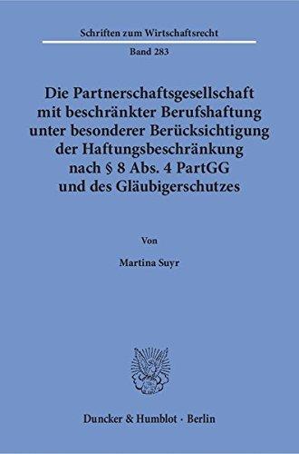 Die Partnerschaftsgesellschaft mit beschränkter Berufshaftung unter besonderer Berücksichtigung der Haftungsbeschränkung nach § 8 Abs. 4 PartGG und ... (Schriften zum Wirtschaftsrecht)