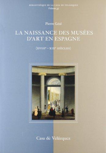 La naissance des musées d'art en Espagne (XVIIIe-XIXe siècles) par Pierre Géal