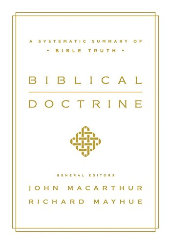 Biblical Doctrine: A Systematic Summary of Bible Truth (English Edition)
