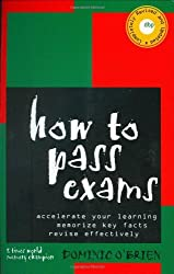 How to Pass Exams: Accelerate Your Learning, Memorise Key Facts, Revise Effectively by Dominic O'Brien (2003-03-13)