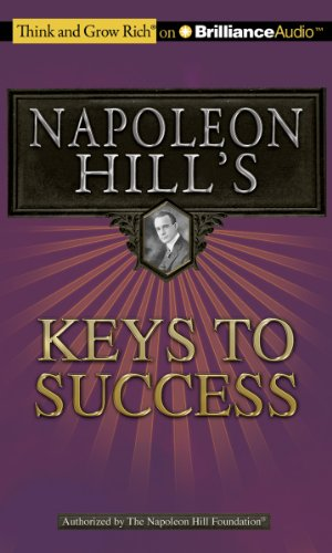 Napoleon Hill's Keys to Success: The 17 Principles of Personal Achievement (Think and Grow Rich)