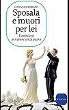 Sposala e muori per lei: Uomini veri per donne senza paura (Varia) (Italian Edition)