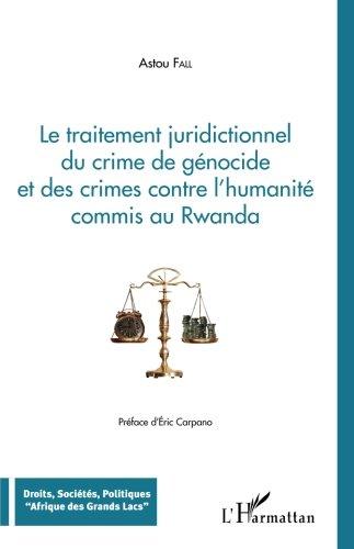 Le Traitement juridictionnel du crime de génocide et des crimes contre l'humanité commis au Rwanda