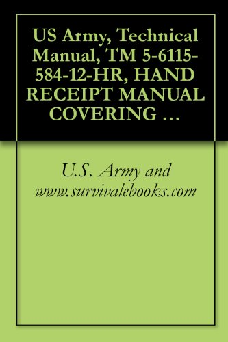 US Army, Technical Manual, TM 5-6115-584-12-HR, HAND RECEIPT MANUAL COVERING END ITEM/COMPONENTS OF END ITEM, BASIC ISSUE ITEMS. (BII), AND ADDITIONAL (English Edition)