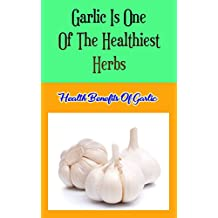 Garlic Is One of the Healthiest Herbs: Health Benefits of Garlic (English Edition)
