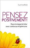 Pensez positivement : Pour envisager le futur avec confiance et optimisme