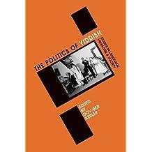 Politics of Yiddish: Studies in Language, Literature and Society (Winter Studies in Yiddish;, V. 4)