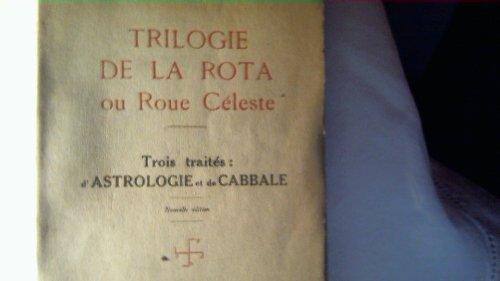 Trilogie de la rota : Trois traités : Essai d'astrologie cabbalistique, Rota ou la roue céleste, Manuel de la cabbale pratique