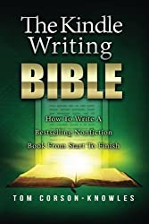 The Kindle Writing Bible: How To Write A Bestselling Nonfiction Book From Start To Finish (The Kindle Publishing Bible) (Volume 2) by Tom Corson-Knowles (2013-12-21)
