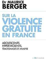 Sur la violence gratuite en France: Adolescents hyper-violents, témoignages et analyse