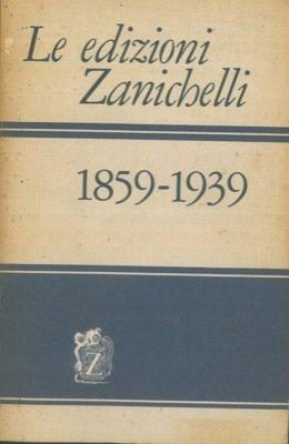 Le edizioni Zanichelli 1859-1939.