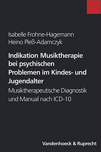 Indikation Musiktherapie bei psychischen Problemen im Kindes- und Jugendalter. Musiktherapeutische Diagnostik und Manual nach ICD-10 (Encomia Deutsch)