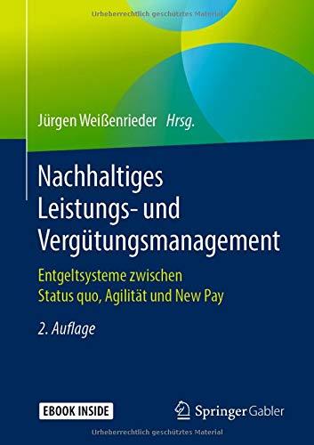 Nachhaltiges Leistungs- und Vergütungsmanagement: Entgeltsysteme zwischen Status quo, Agilität und New Pay