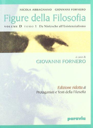 Figure della filosofia. Vol. D1: Da Nietzsche all'esistenzialismo. Per le Scuole superiori
