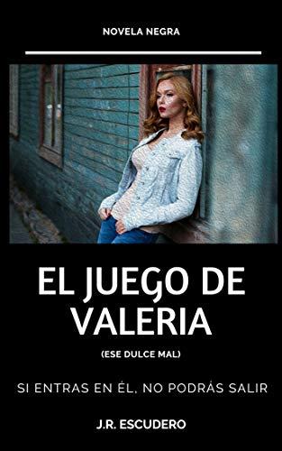 EL JUEGO DE VALERIA: (Ese dulce mal). NOVELA NEGRA eBook: J.R. ...