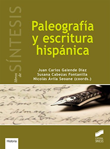 Paleografía y escritura hispánica (Libros de Síntesis,Historia) por Juan Carlos/Cabezas Fontailla, Susana/Ávila Seoane, Nicales (coordinadores) Galende Díaz