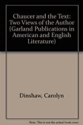 Chaucer and the Text: Two Views of the Author (Garland Publications in American and English Literature)