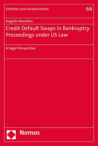 Credit Default Swaps in Bankruptcy Proceedings under US Law: A Legal Perspective (Schriften zum Insolvenzrecht, Band 66)