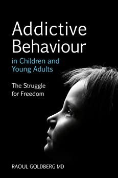 Addictive Behaviour in Children and Young Adults: The Struggle for Freedom by [Goldberg, Raoul]
