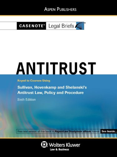 Casenote Legal Briefs: Antitrust Keyed to Sullivan, Hovencamp & Shelanski's Antitrust Law, Policy and Procedure, 6th Ed.