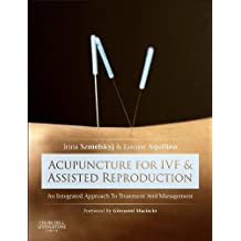 By Irina Szmelskyj Acupuncture for IVF and Assisted Reproduction: An integrated approach to treatment and management, 1 (1st Edition) [Hardcover]