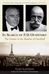 In Search of P. D. Ouspensky: The Genius in the Shadow of Gurdjieff by Gary Lachman (2004-10-31)