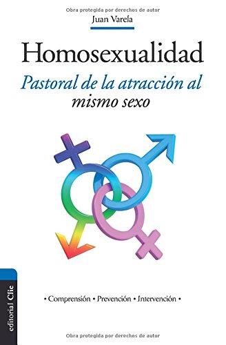 La homosexualidad. Pastoral de la atracción al mismo sexo (comprensión, prevención, intervención) por JUAN VARELA ÁLVAREZ