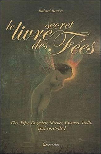Le livre secret des Fées - Fées, Elfes, Farfadets, Sirènes.