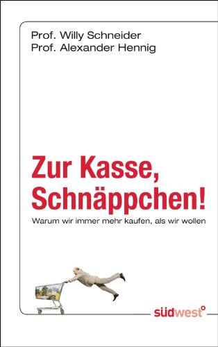 Zur Kasse, Schnäppchen!: Warum wir immer mehr kaufen, als wir wollen (German Edition)