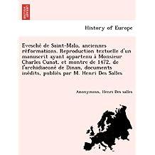 E´vesche´ de Saint-Malo, anciennes re´formations. Reproduction textuelle d'un manuscrit ayant appartenu a` Monsieur Charles Cunat, et montre de 1472, ... ine´dits, publie´s par M. Henri Des Salles
