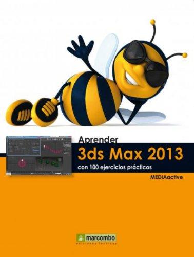 Aprender 3DS Max 2013 con 100 ejercicios prácticos por MEDIAactive