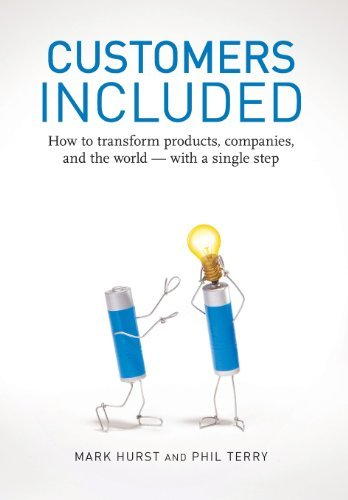 Customers Included: How to Transform Products, Companies, and the World - With a Single Step by Mark Hurst (2013-10-01)