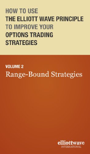 How to Use the Elliott Wave Principle to Improve Your Options Trading Strategies - Vol. 2: Range Bound Strategies (How to Use the Elliott Wave Principle ... Trading Strategies: Range Bound Strategies)
