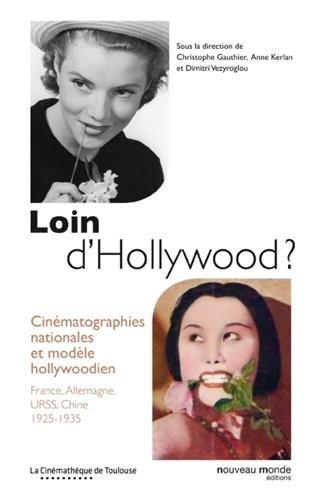 Loin d'Hollywood ? : Cinématographies nationales et modèle hollywoodien : France, Allemagne, URSS, Chine 1925-2935