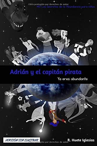 ADRIÁN Y EL CAPITÁN PIRATA (Versión sin ilustrar): #10 Los Secretos de la Abundancia para Niños - YA ERES ABUNDANTE