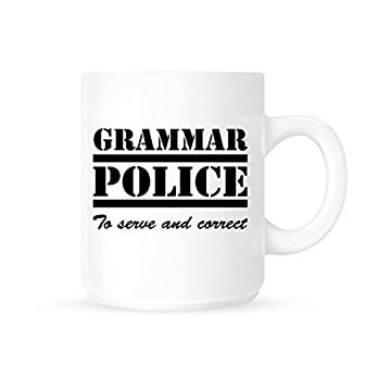 Grammar Police – To Serve And Correct – Funny Novelty Coffee Mug/Cup – Great Gift Idea